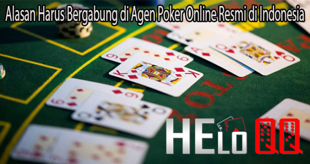 Alasan Harus Bergabung di Agen Poker Online Resmi di Indonesia