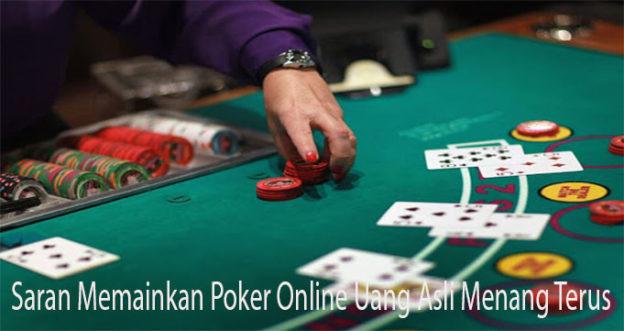 Saran Memainkan Poker Online Uang Asli Menang Terus